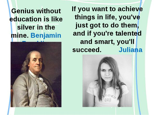 Genius without education is like silver in the mine. Benjamin Franklin If you...