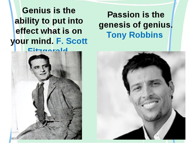 Genius is the ability to put into effect what is on your mind. F. Scott Fitzg...