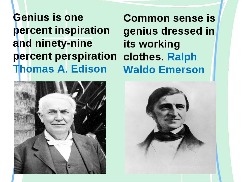 Genius is one percent inspiration and ninety-nine percent perspiration Thomas...
