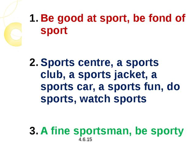 Be good at sport, be fond of sport Sports centre, a sports club, a sports jac...