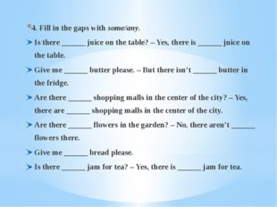 4. Fill in the gaps with some/any. Is there ______ juice on the table? – Yes,