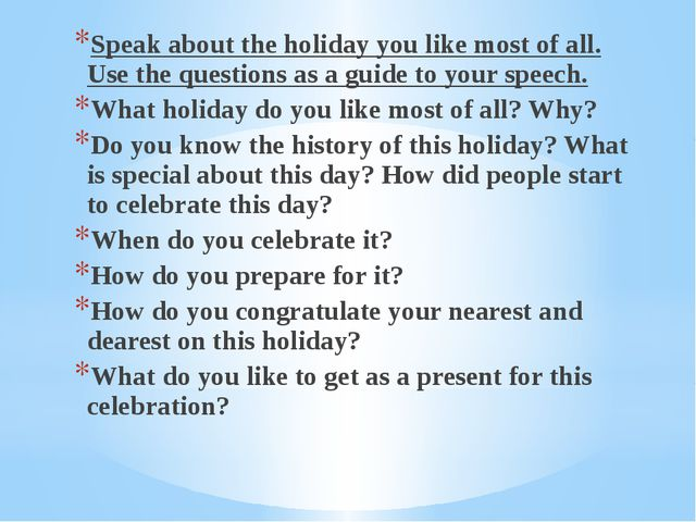 Speak about the holiday you like most of all. Use the questions as a guide to...