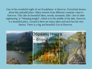 One of the wonderful sight of our Kazakhstan is Borovoe. Everybody knows abou