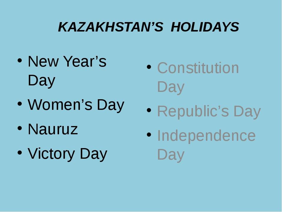 KAZAKHSTAN'S HOLIDAYS New Year's Day Women's Day Nauruz Victory Day Constitu...