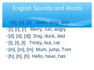 - [s], [s], [s] Swim, sing, skip [r], [r], [r] Merry, run, angry [d], [d], [d