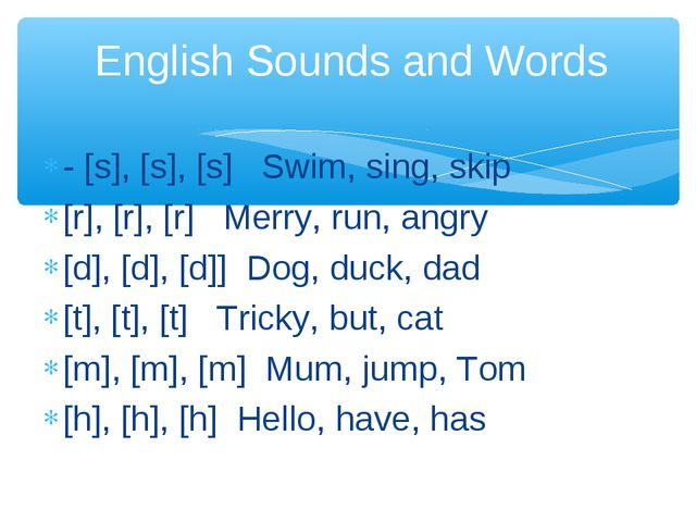 - [s], [s], [s] Swim, sing, skip [r], [r], [r] Merry, run, angry [d], [d], [d...
