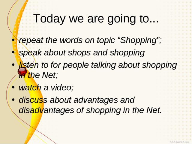 "Today we are going to... repeat the words on topic ""Shopping""; speak about sh..."