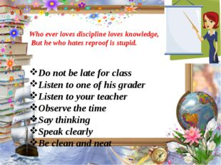 Who ever loves discipline loves knowledge, But he who hates reproof is stupi