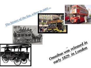 Omnibus was released in early 1829 in London The history of the bus, where t