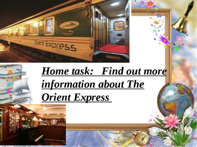 H Home task: Find out more information about The Orient Express