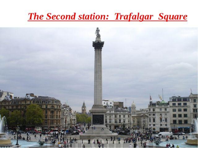 The Second station: Trafalgar Square