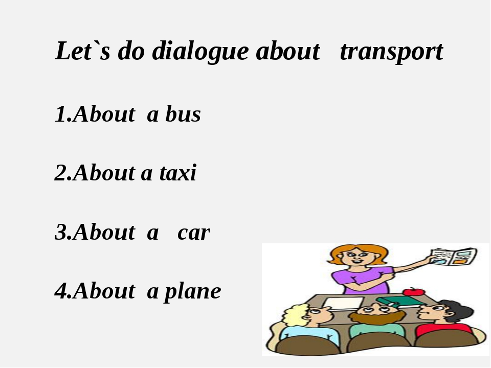 Let`s do dialogue about transport About a bus About a taxi About a car About...