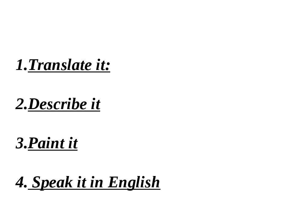 Translate it: Describe it Paint it Speak it in English
