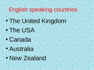 English speaking countries The United Kingdom The USA Canada Australia New Ze