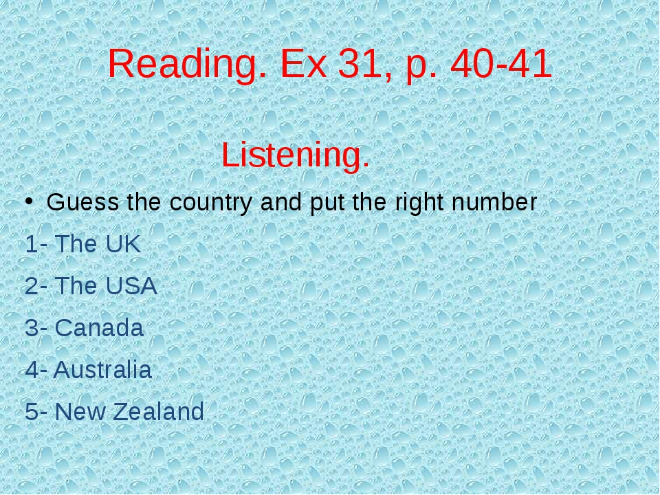 Reading. Ex 31, p. 40-41 Listening. Guess the country and put the right numbe...