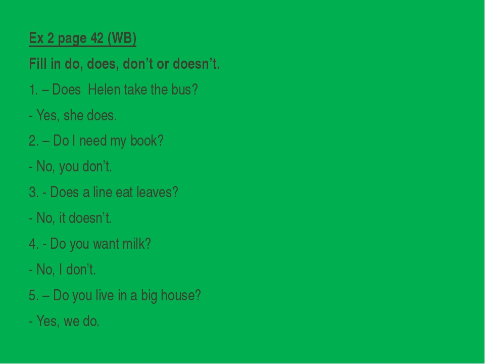 Ex 2 page 42 (WB) Fill in do, does, don't or doesn't. 1. – Does Helen take t...