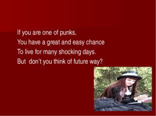 If you are one of punks, You have a great and easy chance To live for many s