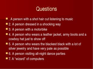 Questions . A person with a shot hair cut listening to music 2. A person dres