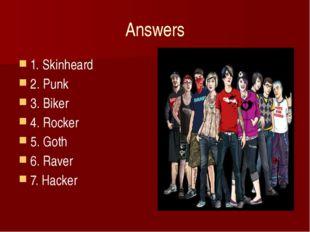 Answers 1. Skinheard 2. Punk 3. Biker 4. Rocker 5. Goth 6. Raver 7. Hacker