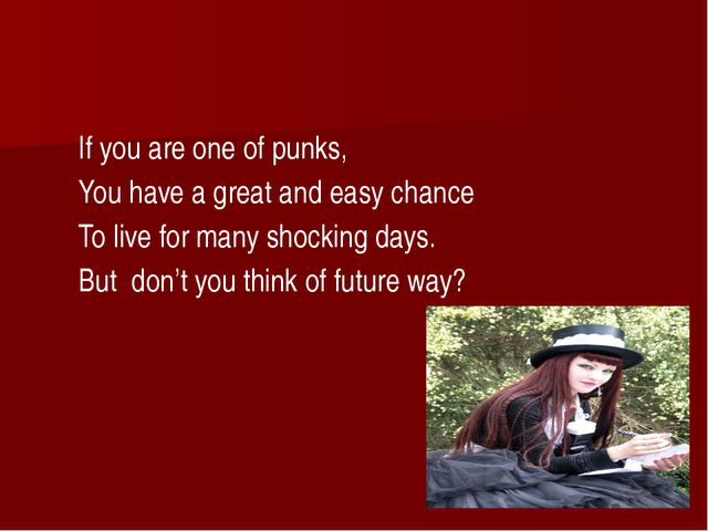 If you are one of punks, You have a great and easy chance To live for many s...