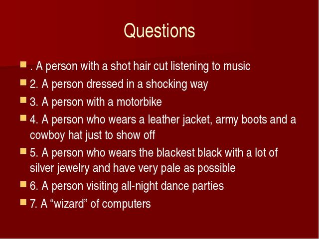 Questions . A person with a shot hair cut listening to music 2. A person dres...