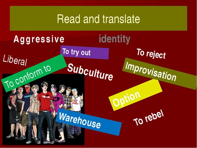 Read and translate Aggressive identity Subculture Option To rebel To try out...
