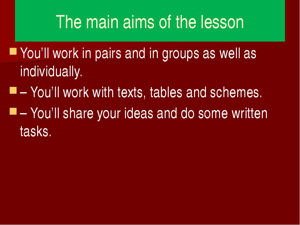 The main aims of the lesson You'll work in pairs and in groups as well as ind...