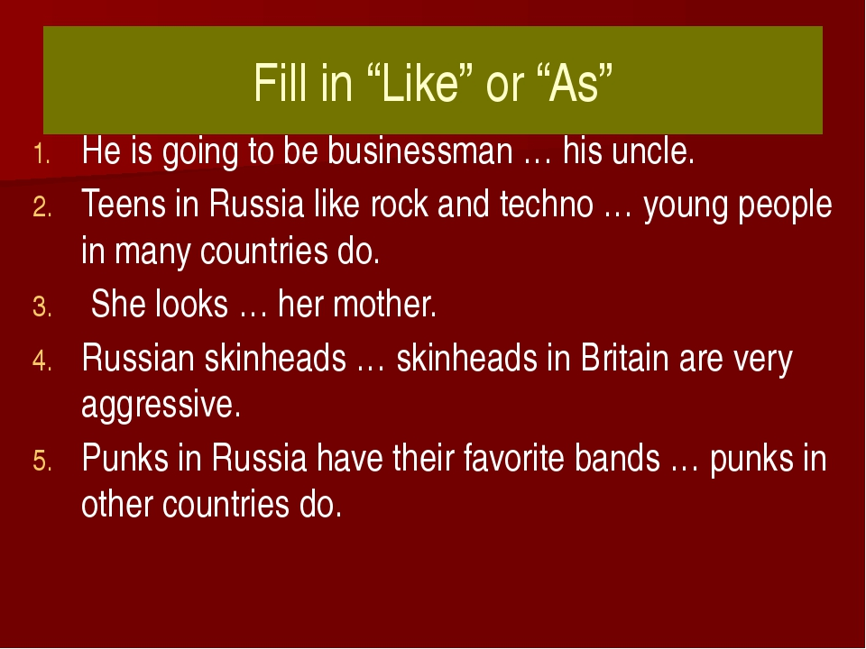 "Fill in ""Like"" or ""As"" He is going to be businessman … his uncle. Teens in Ru..."