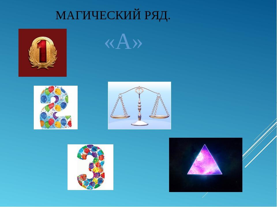 МАГИЧЕСКИЙ РЯД. «А»