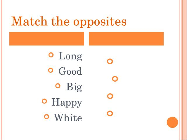 Match the opposites Long Good Big Happy White Small Bad Short Black