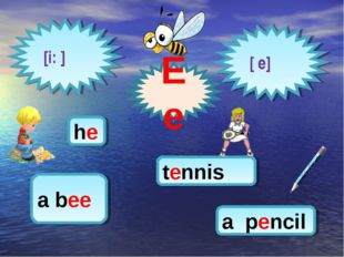 [i: ] [ e] Ee he tennis a pencil a bee