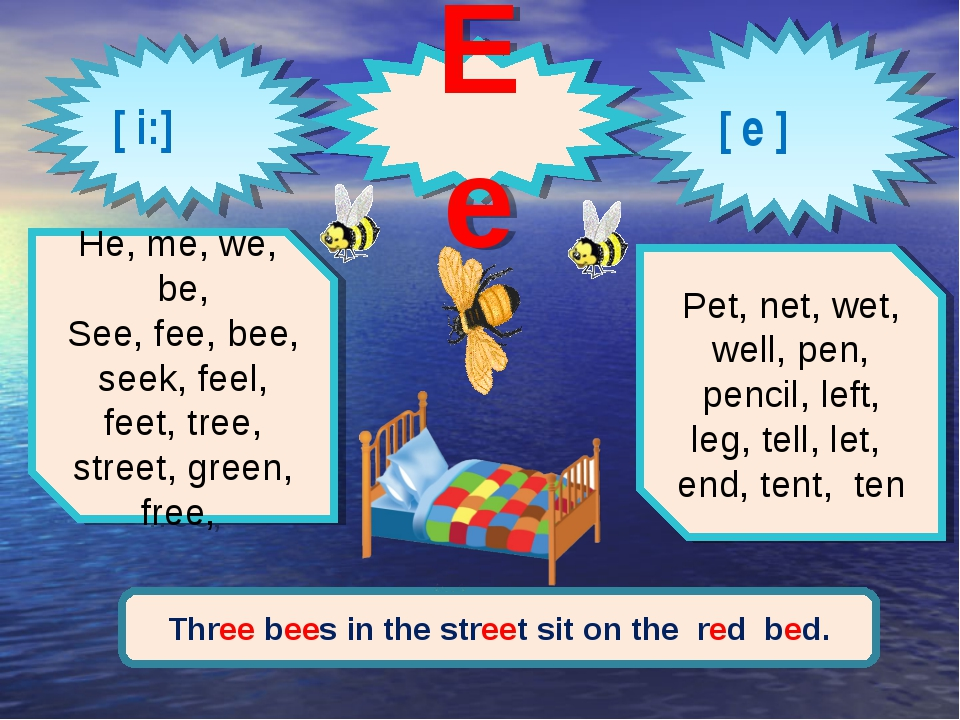 [ i:] [ e ] Ee He, me, we, be, See, fee, bee, seek, feel, feet, tree, street,...