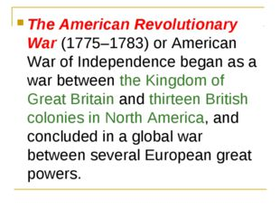 The American Revolutionary War (1775–1783) or American War of Independence be