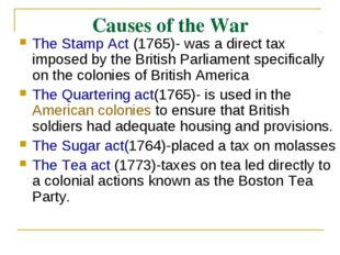 Causes of the War The Stamp Act (1765)- was a direct tax imposed by the Briti