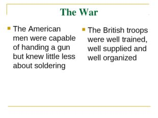 The War The American men were capable of handing a gun but knew little less a
