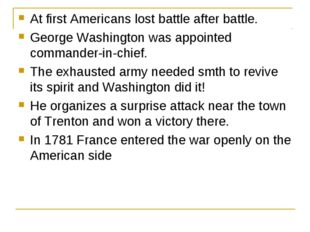 At first Americans lost battle after battle. George Washington was appointed