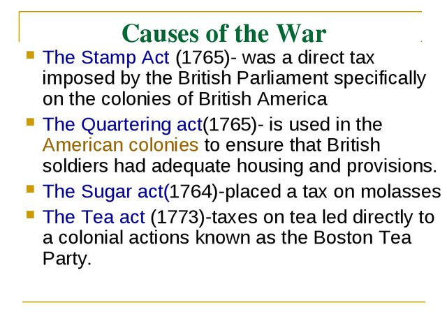 Causes of the War The Stamp Act (1765)- was a direct tax imposed by the Briti...