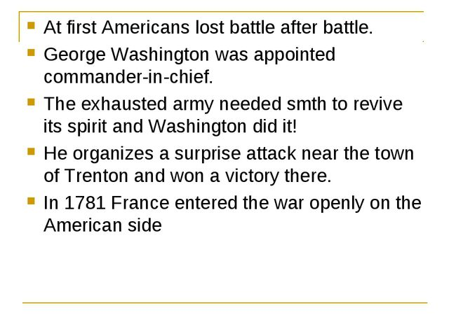 At first Americans lost battle after battle. George Washington was appointed...