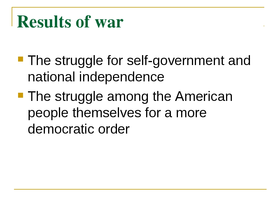 Results of war The struggle for self-government and national independence The...