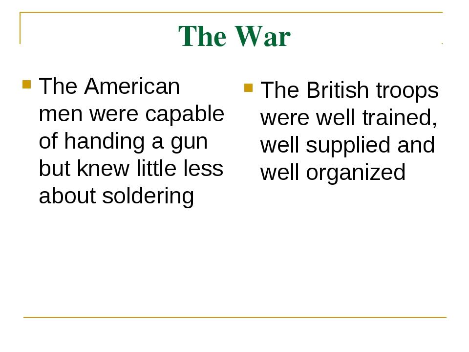 The War The American men were capable of handing a gun but knew little less a...