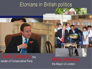 Etonians in British politics David Cameron, the leader of Conservative Party
