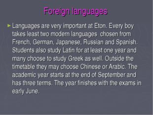 Foreign languages Languages are very important at Eton. Every boy takes least