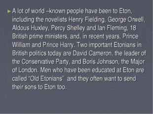 A lot of world –known people have been to Eton, including the novelists Henry