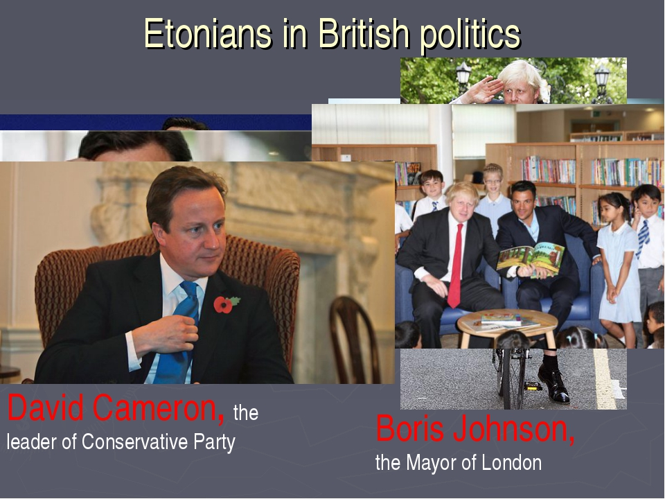 Etonians in British politics David Cameron, the leader of Conservative Party...