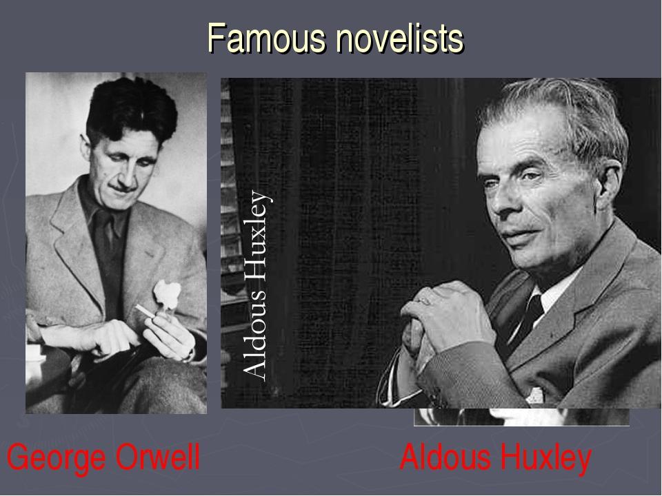 Famous novelists George Orwell Aldous Huxley