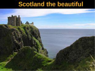 Scotland the beautiful