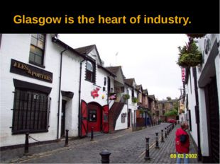 Glasgow is the heart of industry.