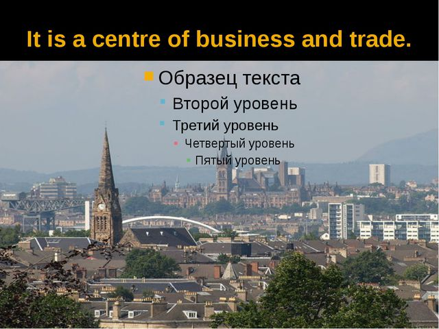 It is a centre of business and trade.