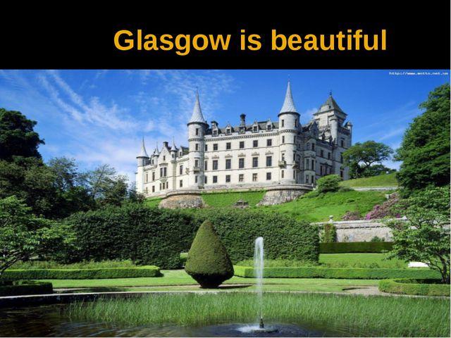 Glasgow is beautiful