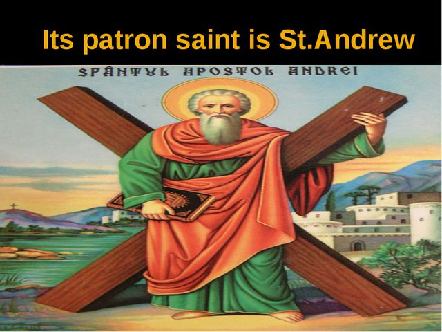 Its patron saint is St.Andrew